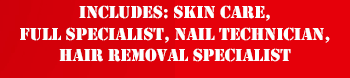 includes skin care full specialist nail technician hair removal specialist
